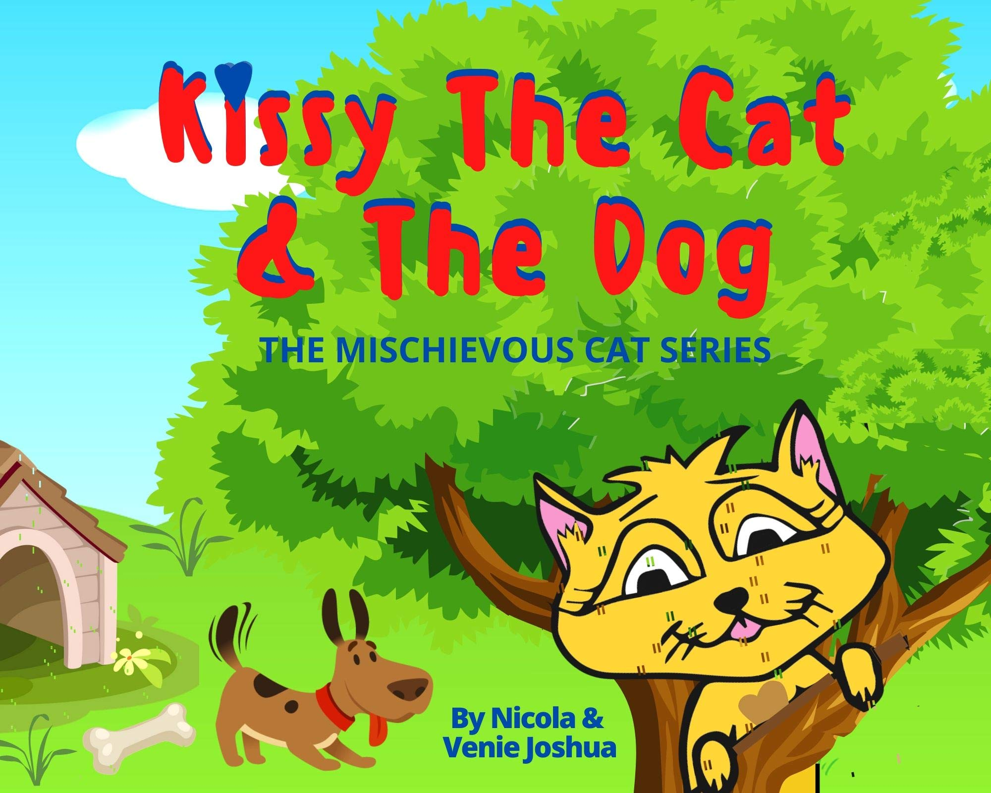 Kissy The Cat & The Dog: The Mischievous Cat Series: A Funny Adventure, For Children Ages 0-8 Years old : That Helps Children See Life In a Fun and Exciting Way!