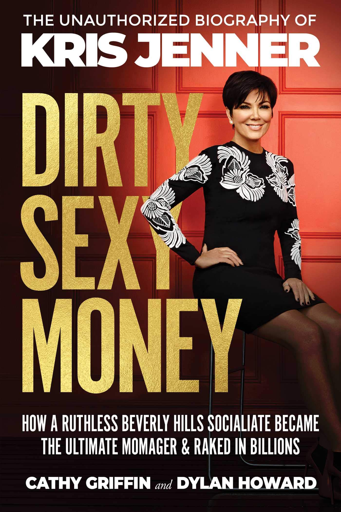 Dirty Sexy Money: The Unauthorized Biography of Kris Jenner