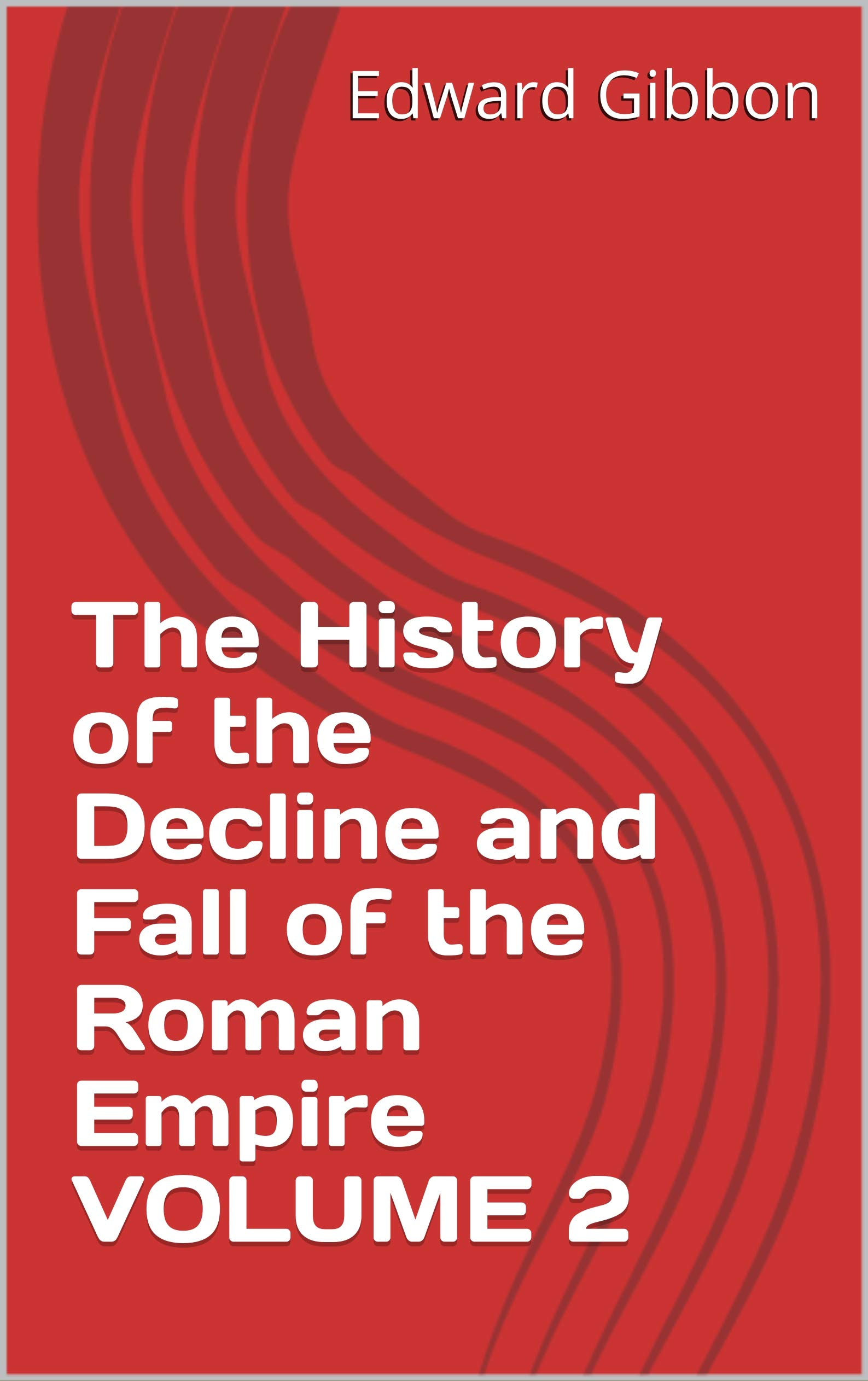 The History of the Decline and Fall of the Roman Empire VOLUME 2