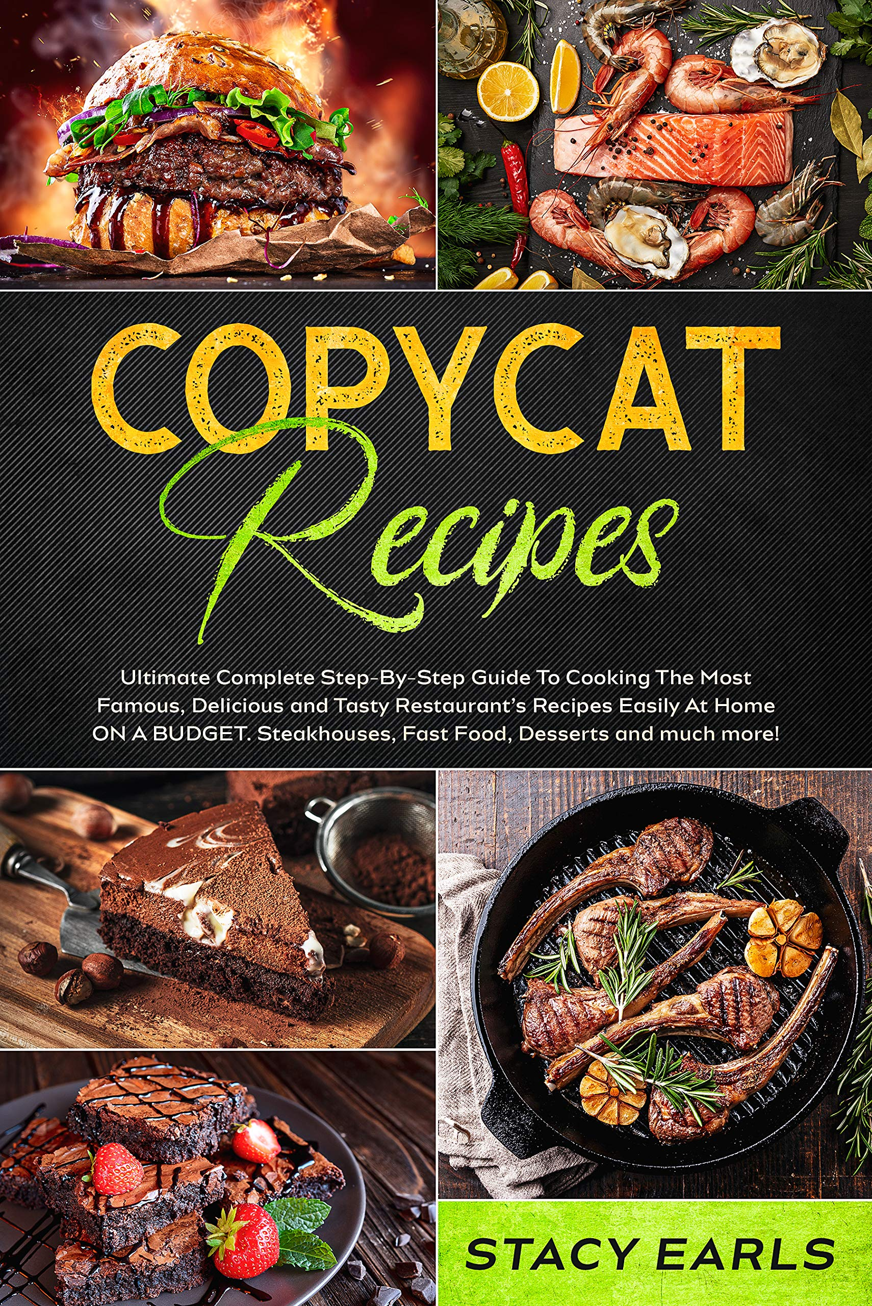 Copycat Recipes: Ultimate Complete Step-By-Step Guide To Cooking The Most Famous, Delicious and Tasty Restaurant's Recipes Easily At Home ON A BUDGET. Steakhouses, Fast Food, Desserts and much more!