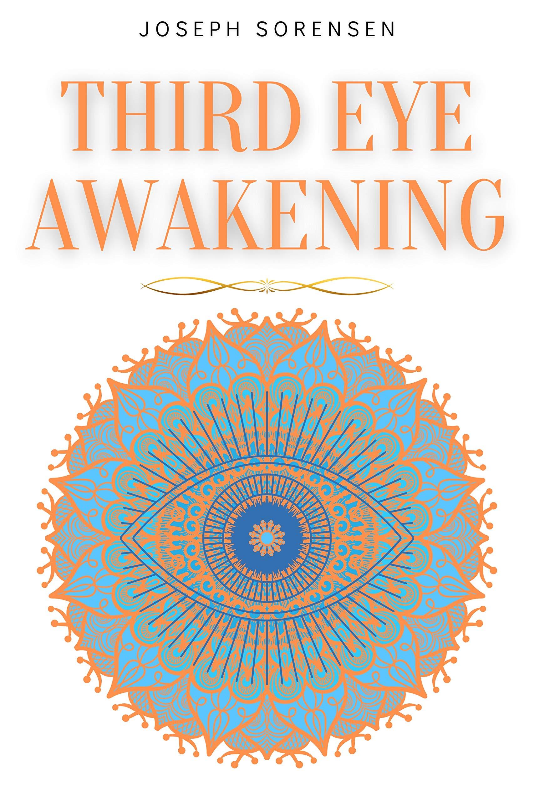 Third Eye Awakening: A Guided Meditation manual to Expand Mind Power, Enhance Intuition, Psychic Abilities using Chakra Meditation & Self Healing