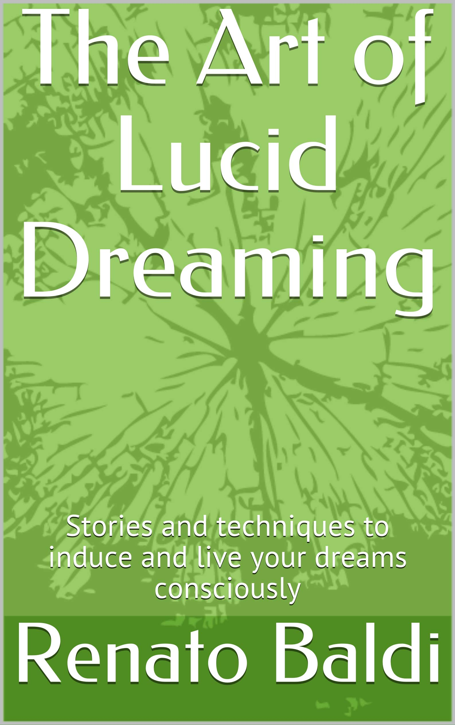 The Art of Lucid Dreaming: Stories and techniques to induce and live your dreams consciously (The Magic Brain Book 1)