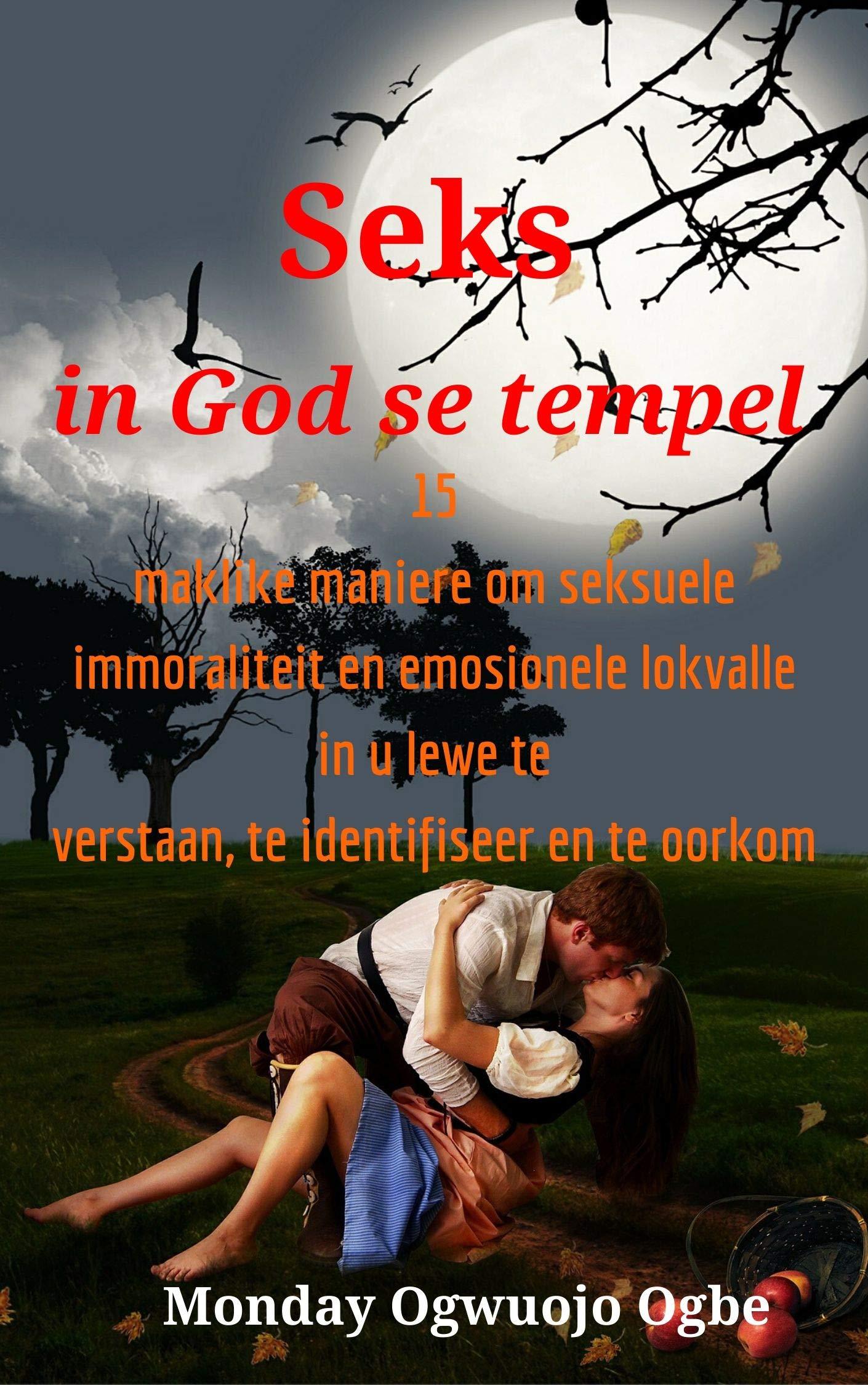 Seks in God se tempel: 15 maklike maniere om seksuele immoraliteit en emosionele lokvalle in u lewe te verstaan, te identifiseer en te oorkom