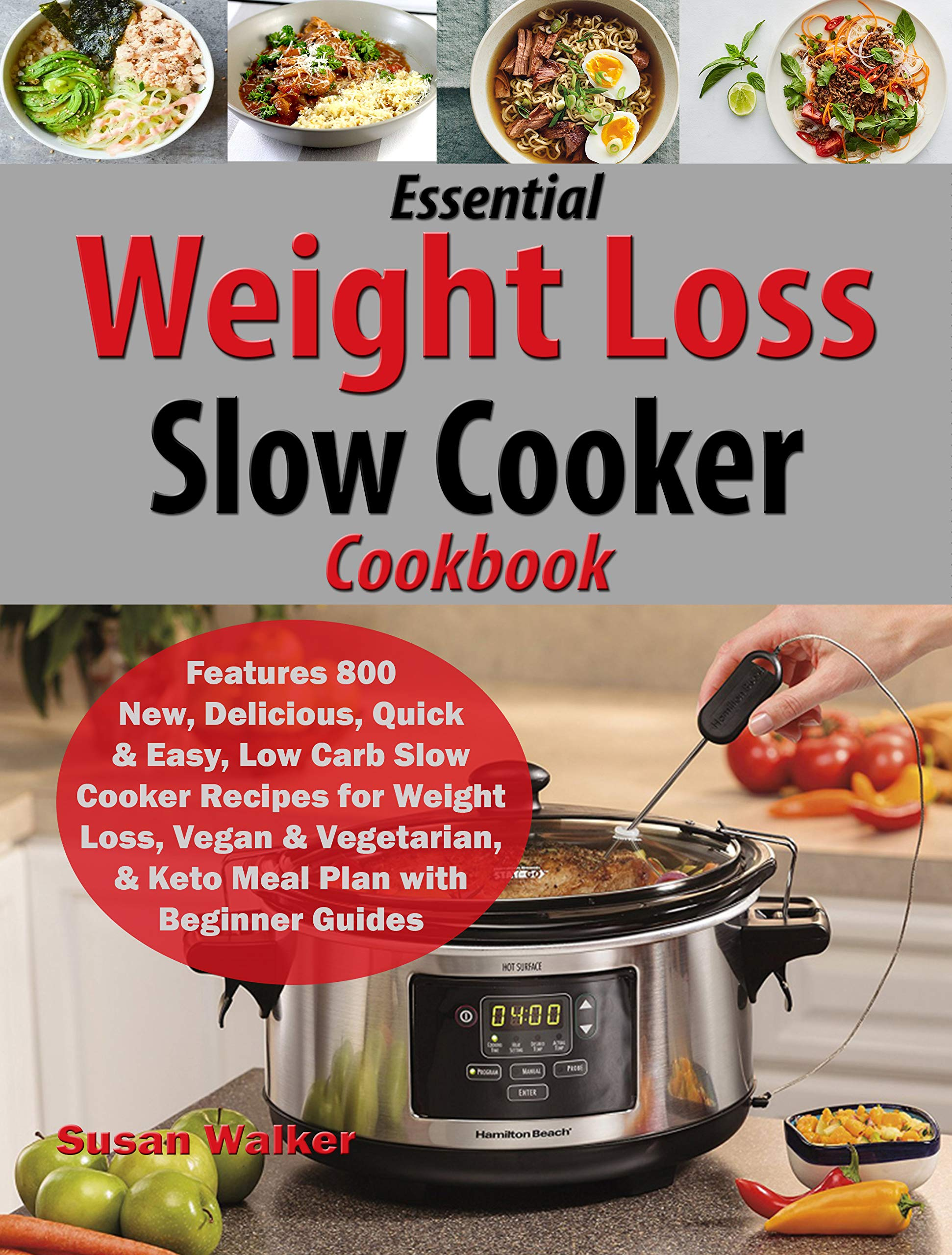 Essential Weight Loss Slow Cooker Cookbook: Features 800 New, Delicious, Quick & Easy, Low Carb Slow Cooker Recipes for Weight Loss, Vegan & Vegetarian, & Keto Meal Plan with Beginner Guides