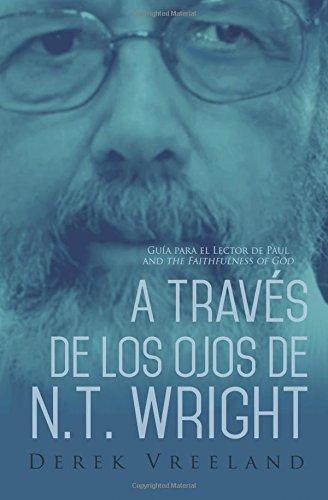 A Través de los Ojos de N.T. Wright: Guía Para el Lector de Paul and the Faithfulness of God
