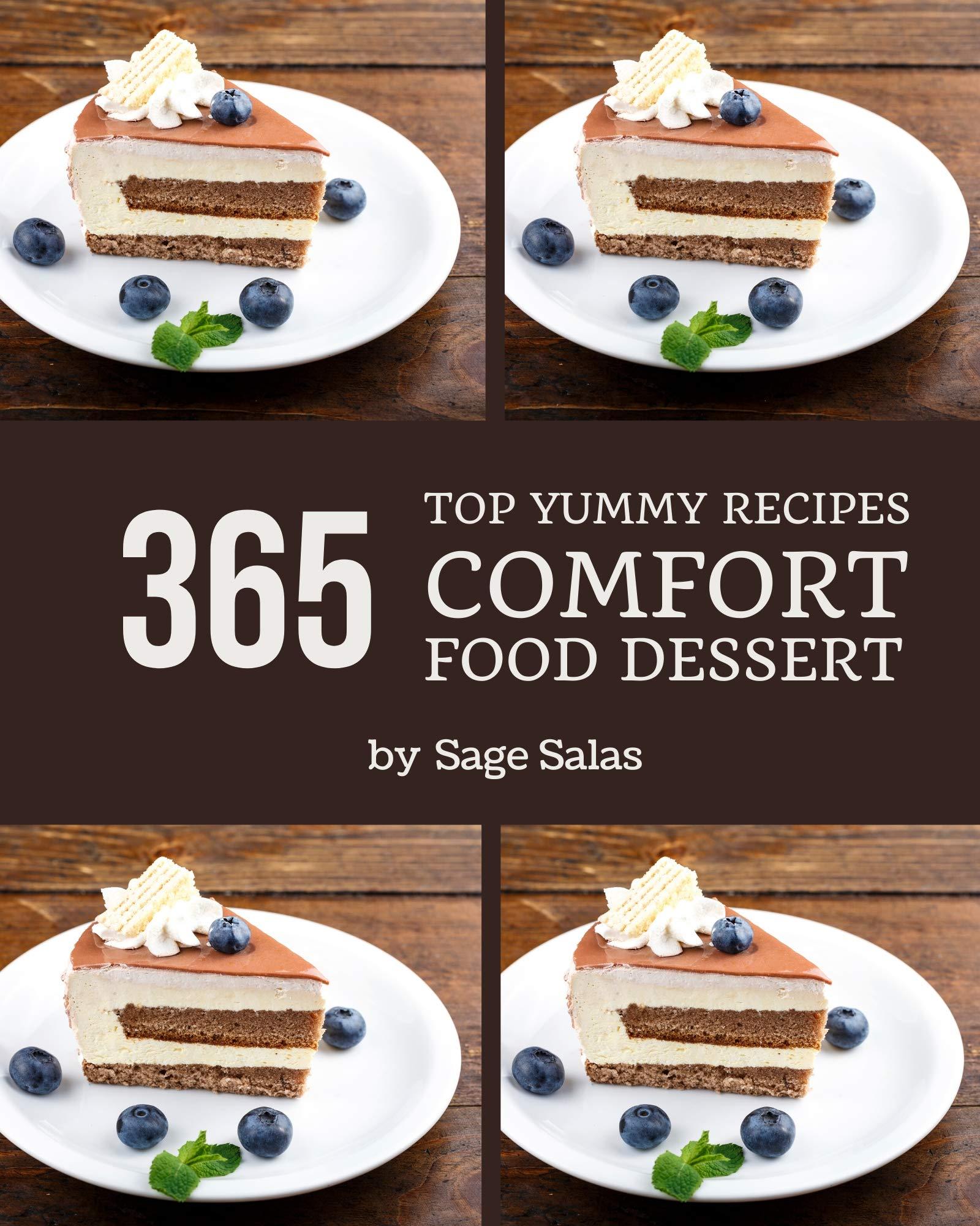 Top 365 Yummy Comfort Food Dessert Recipes: Unlocking Appetizing Recipes in The Best Yummy Comfort Food Dessert Cookbook!