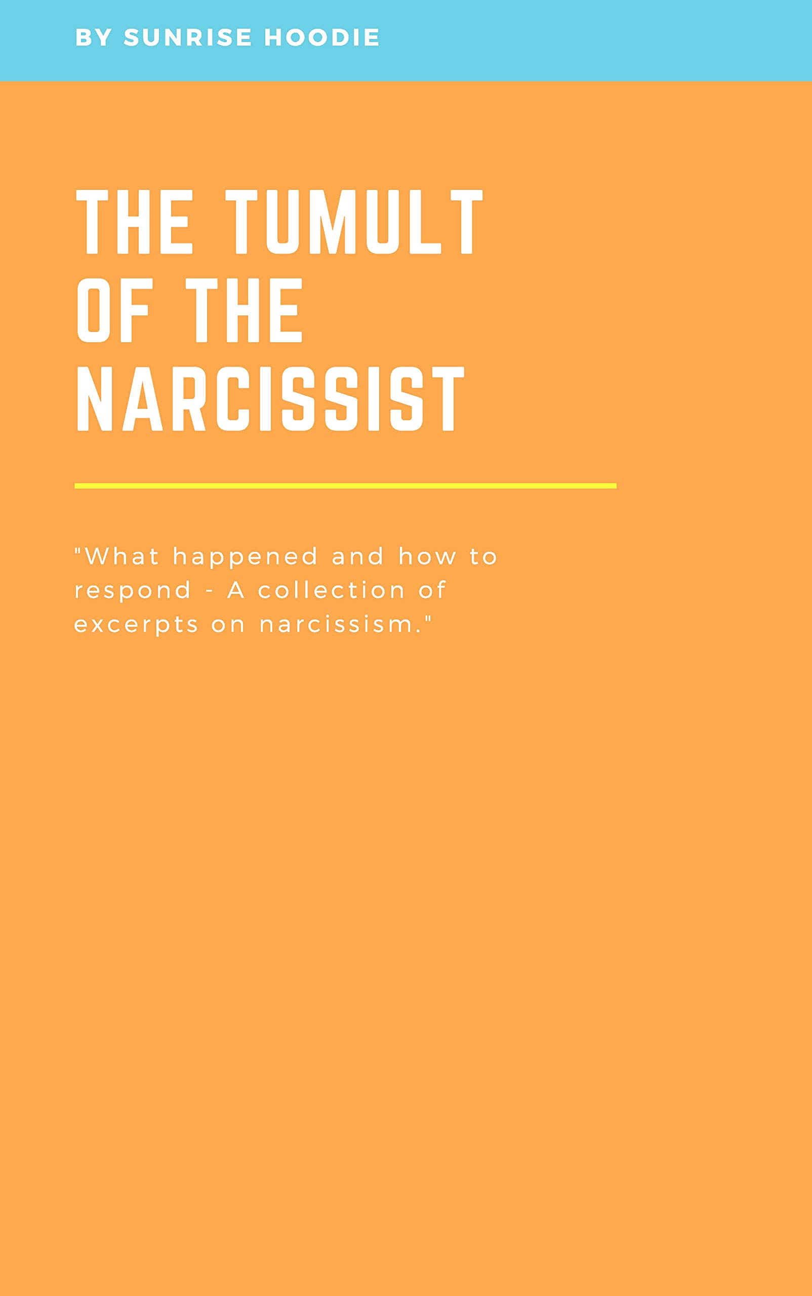 """The tumult of the narcissist: """"What happened and how to respond - A collection of excerpts on narcissism"""""""