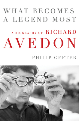 What Becomes a Legend Most: A Biography of Richard Avedon