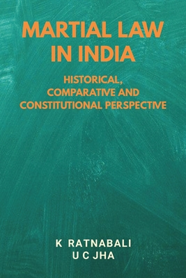 Martial Law in India: Historical, Comparative and Constitutional Perspective