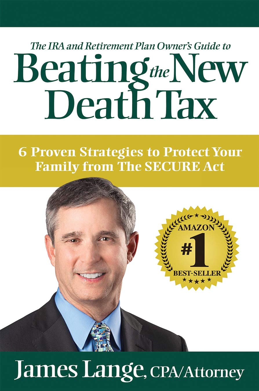 The IRA and Retirement Plan Owner's Guide to Beating the New Death Tax: 6 Proven Strategies to Protect Your Family from The SECURE Act