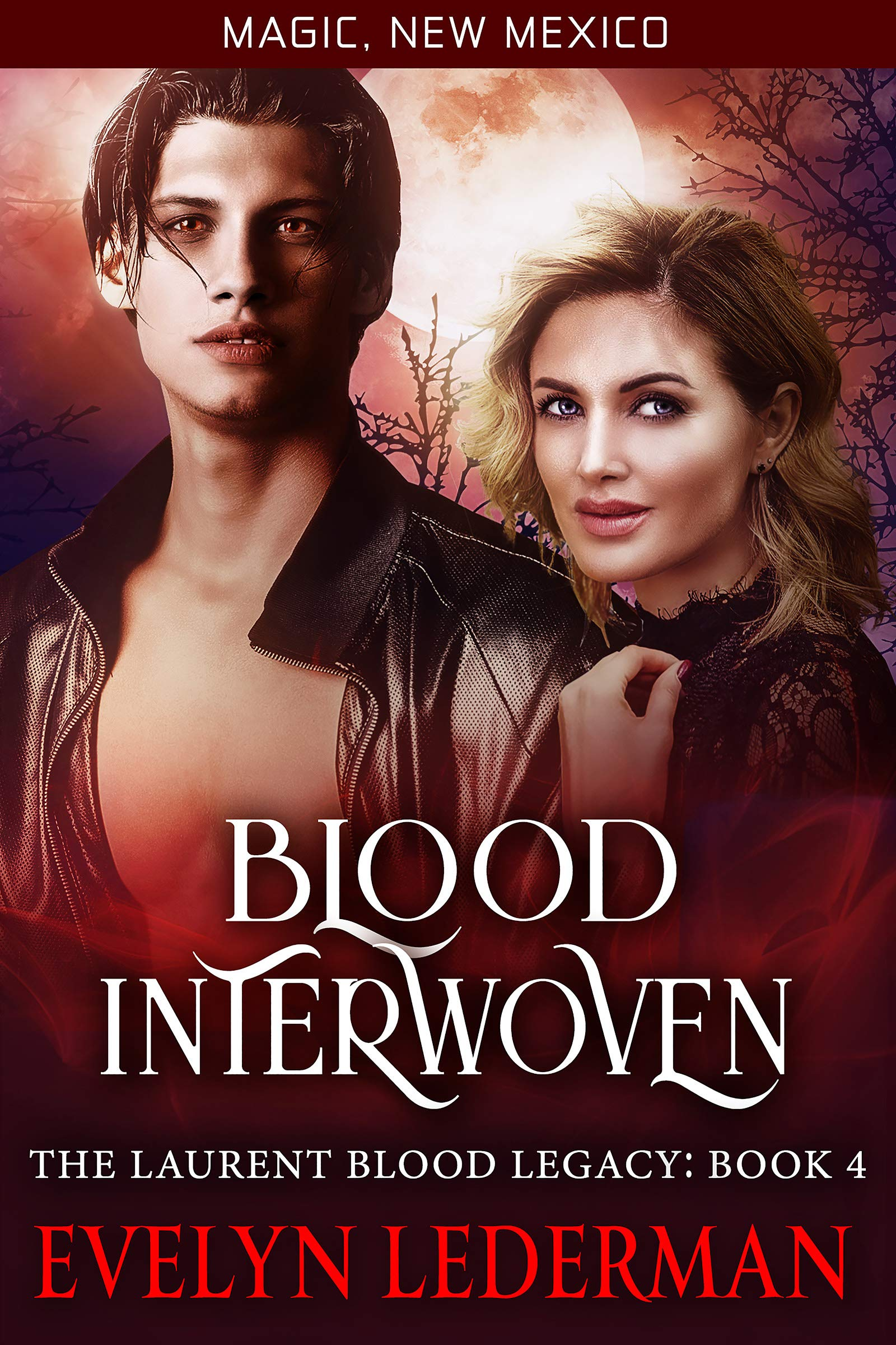 Blood Interwoven: The Laurent Blood Legacy- 4 (Magic, New Mexico Book 52)