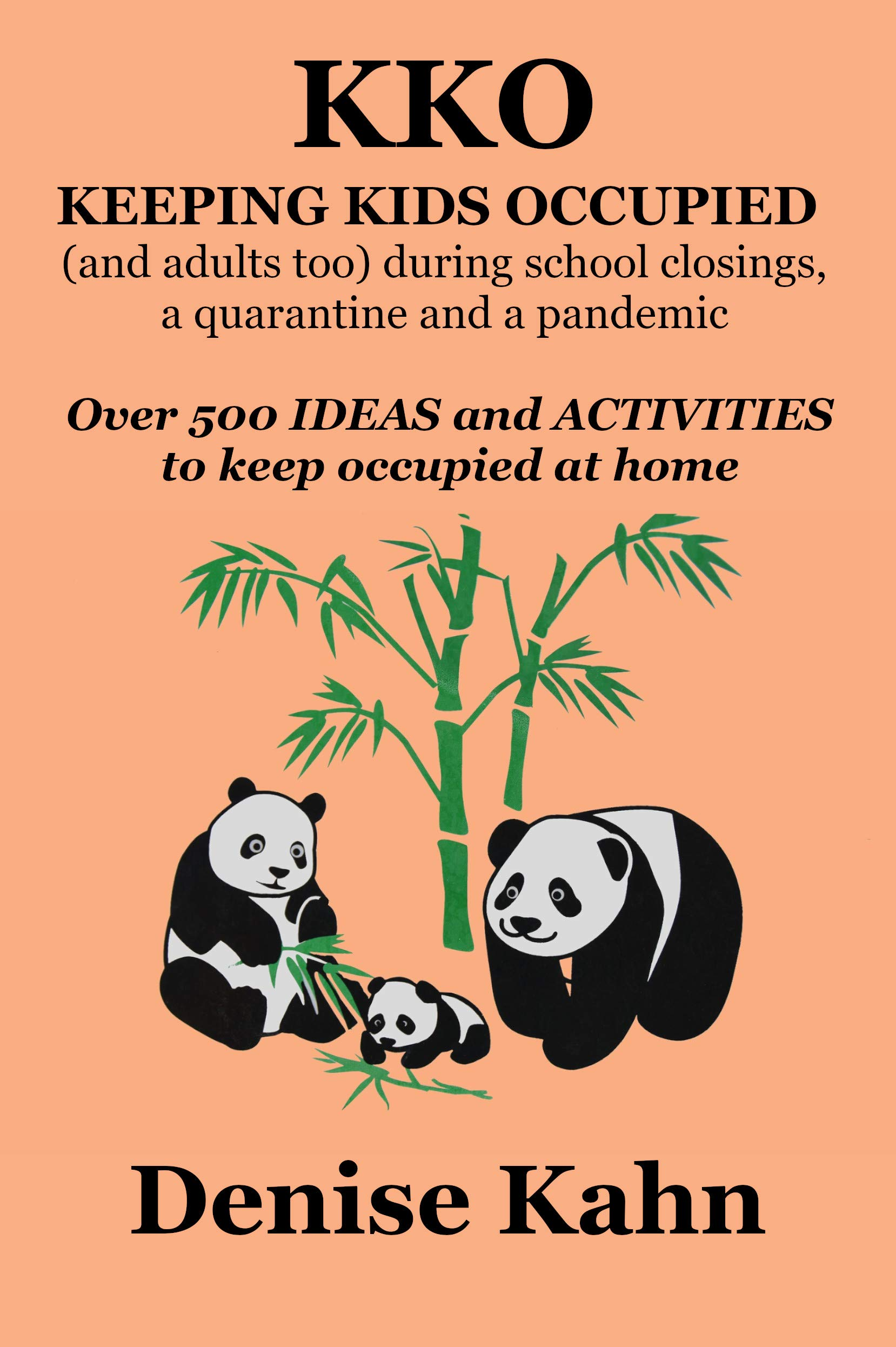 KKO Keeping Kids Occupied (and adults too) during school closings, a quarantine and a pandemic: Over 500 IDEAS and ACTIVITIES to keep occupied at home