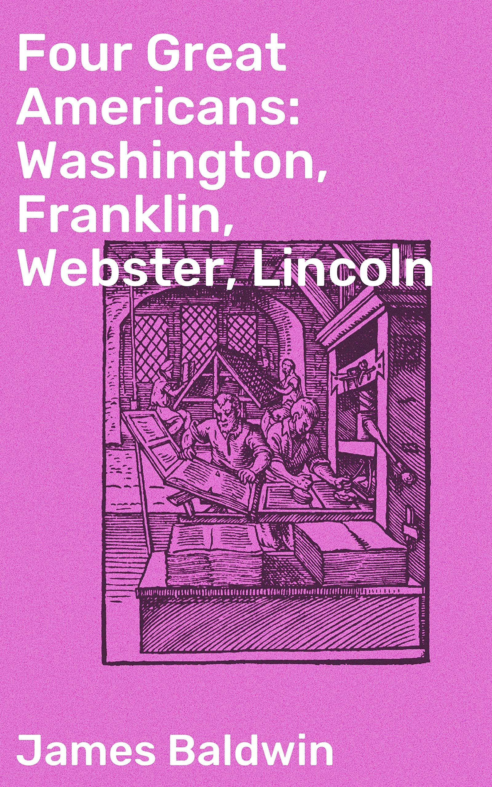Four Great Americans: Washington, Franklin, Webster, Lincoln: A Book for Young Americans