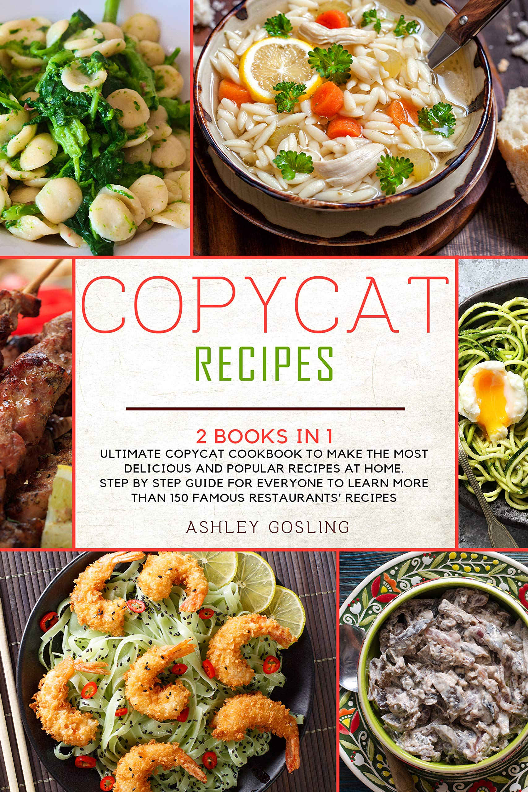 Copycat Recipes: 2 Books in 1 Ultimate Copycat Cookbook to Make the Most Delicious and Popular Recipes at Home. Step by Step Guide for Everyone to Learn More than 150 Famous Restaurants' Recipes