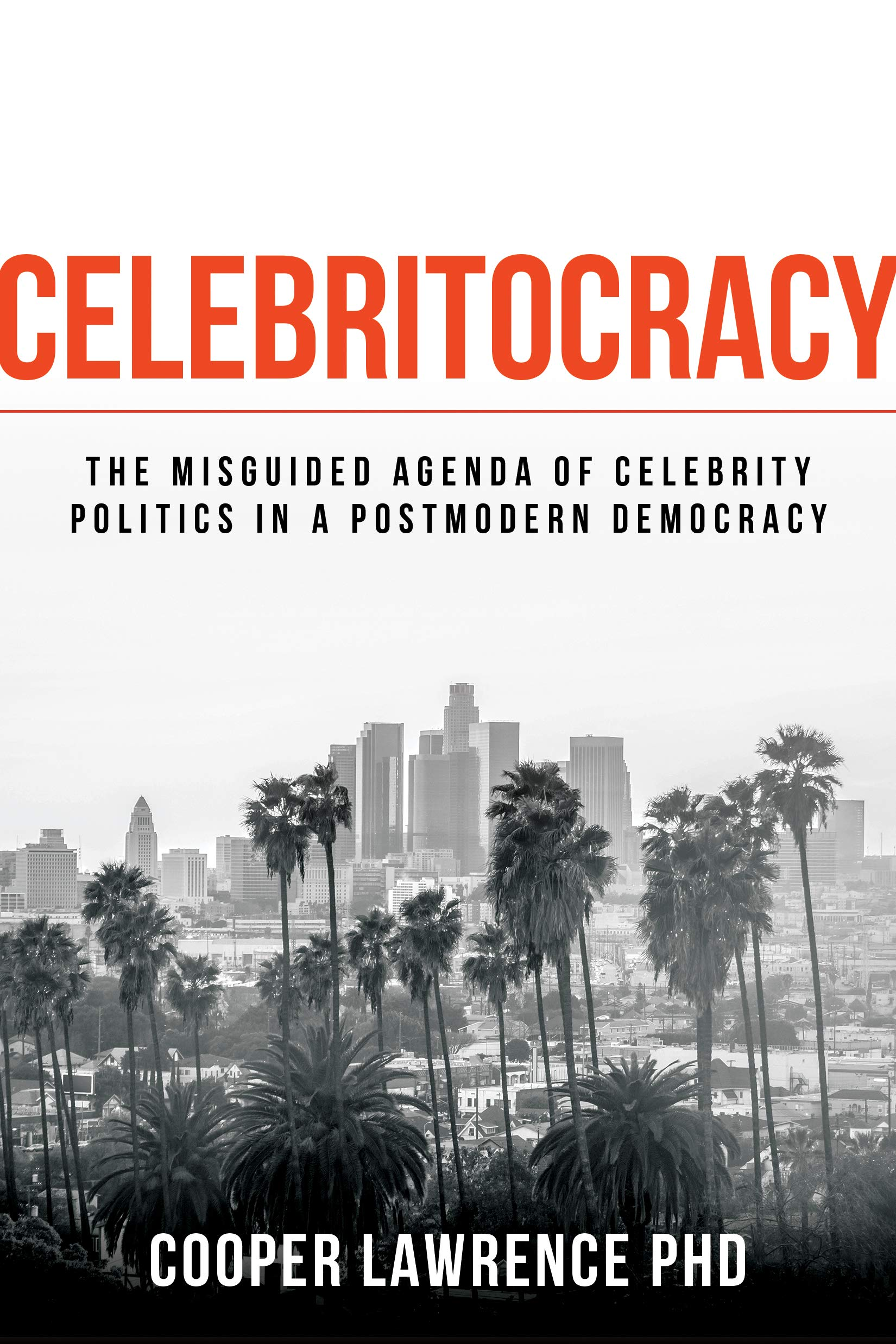 Celebritocracy: The Misguided Agenda of Celebrity Politics in a Postmodern Democracy
