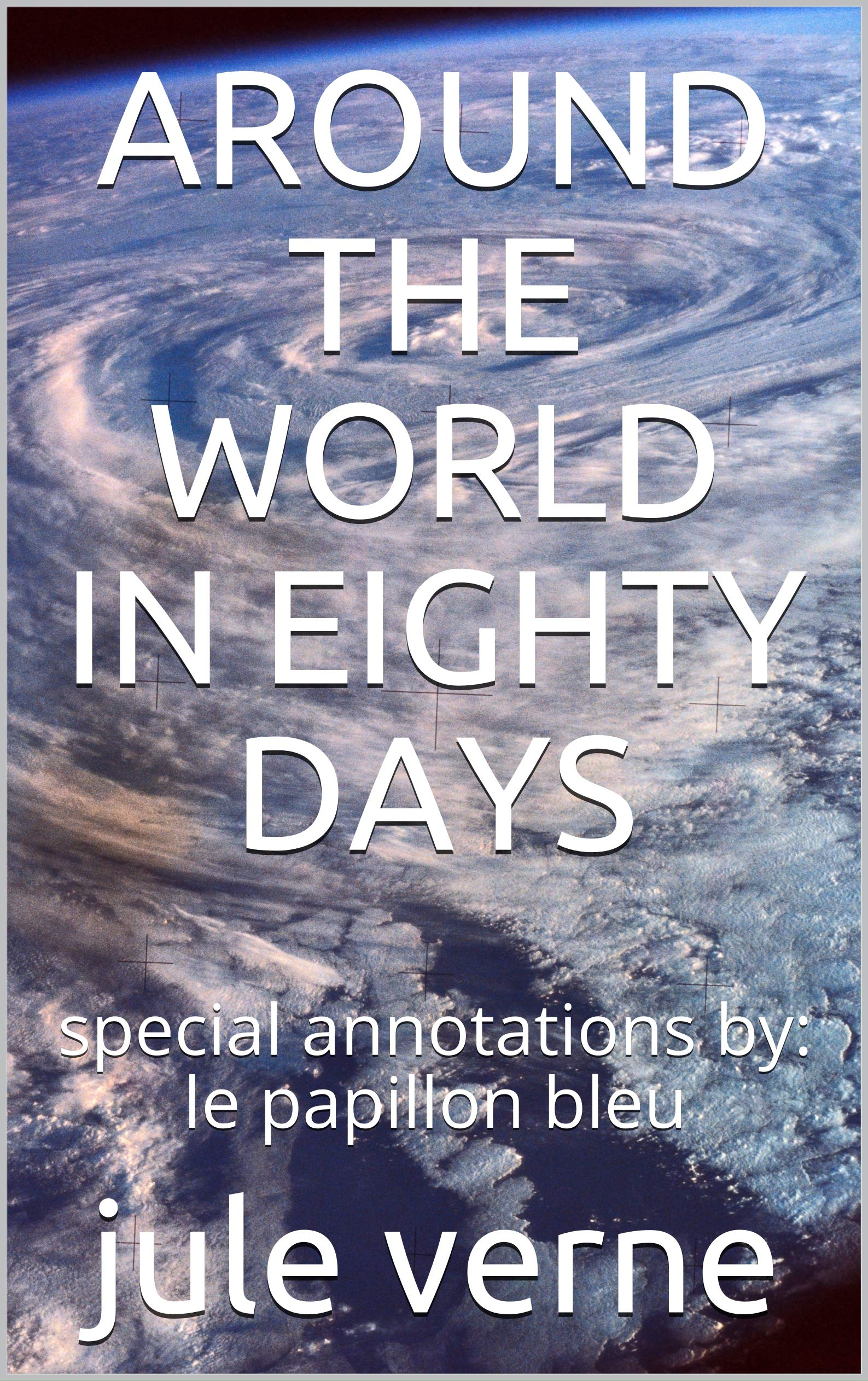 AROUND THE WORLD IN EIGHTY DAYS: special annotations by: le papillon bleu
