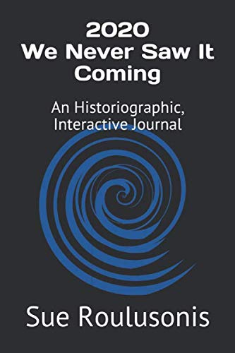 2020 We Never Saw It Coming: An Historiographic, Interactive Journal