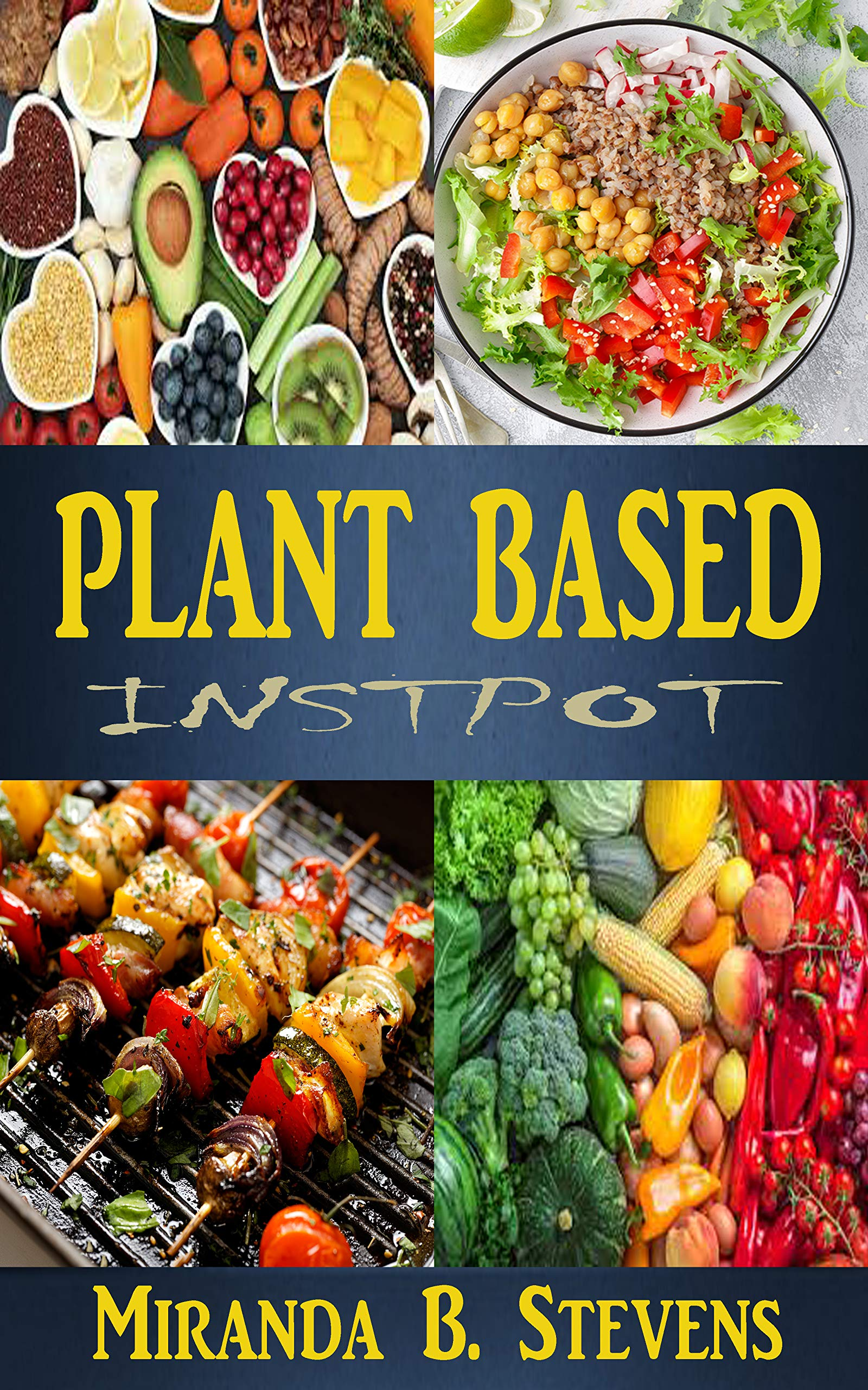 PLANT BASED INSTPOT: The Solution Idiots Guide Magazine Plant Based Nutrition, Yogurt, Lifestyles, Meal Plans For Beginners, Kids, Athlete And Cyclists. ... Out What Is A Whole Foods Plant Based Diet