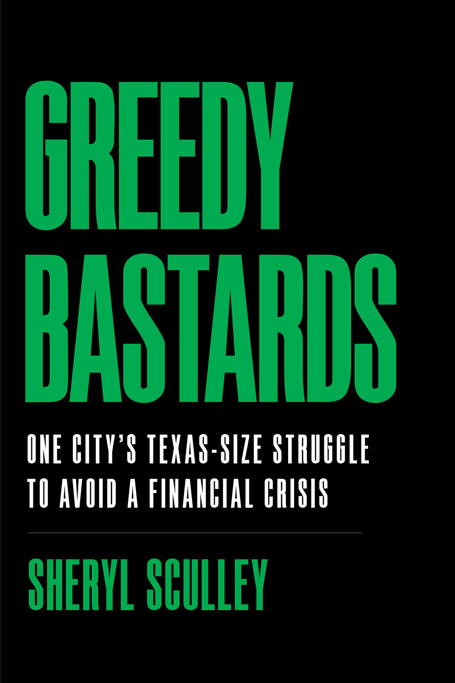 Greedy Bastards: One City's Texas-Size Struggle to Avoid a Financial Crisis