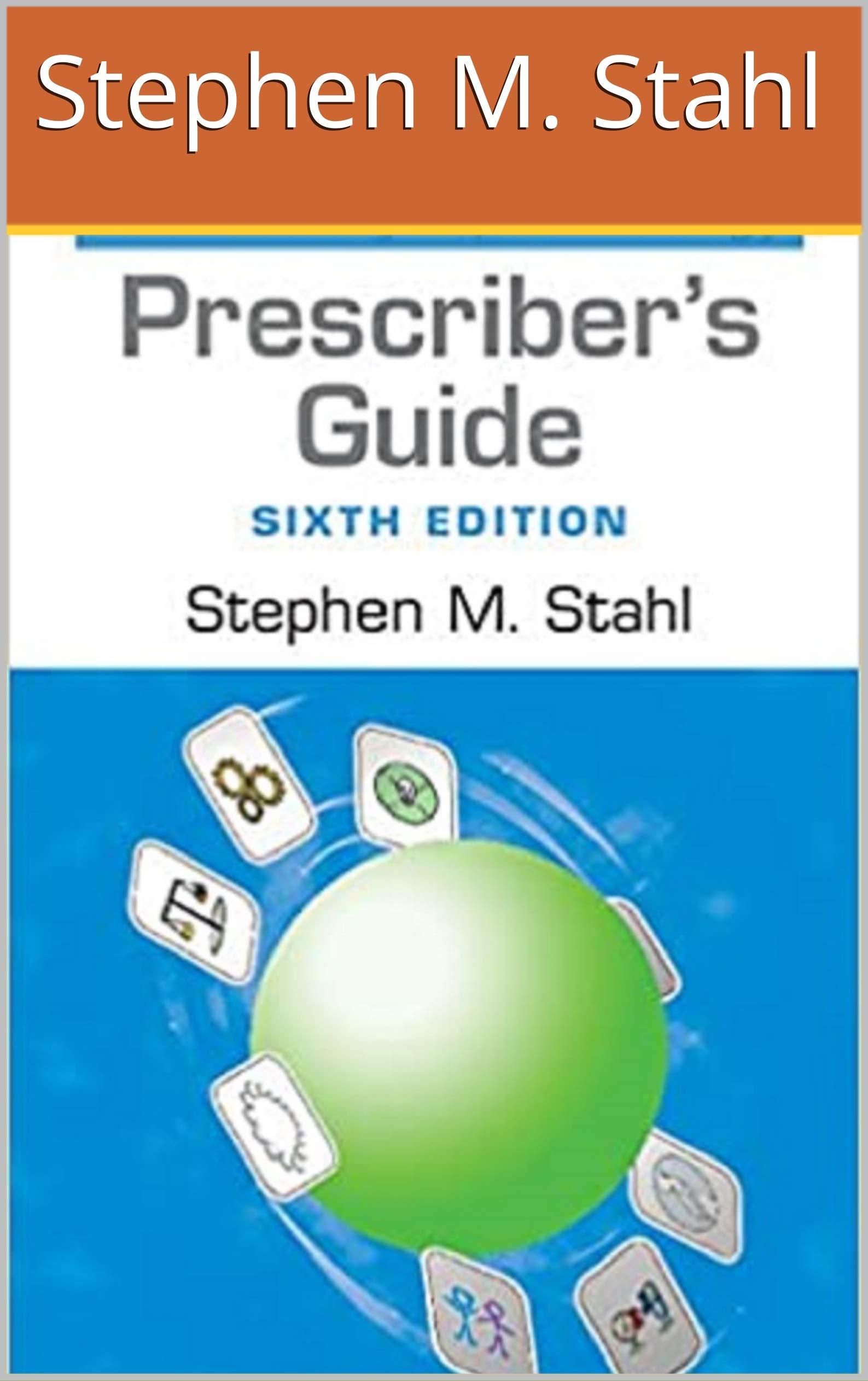 Prescriber's Guide: Stahl's Essential Psychopharmacology Kindler 6th Edition by Stephen M. Stahl