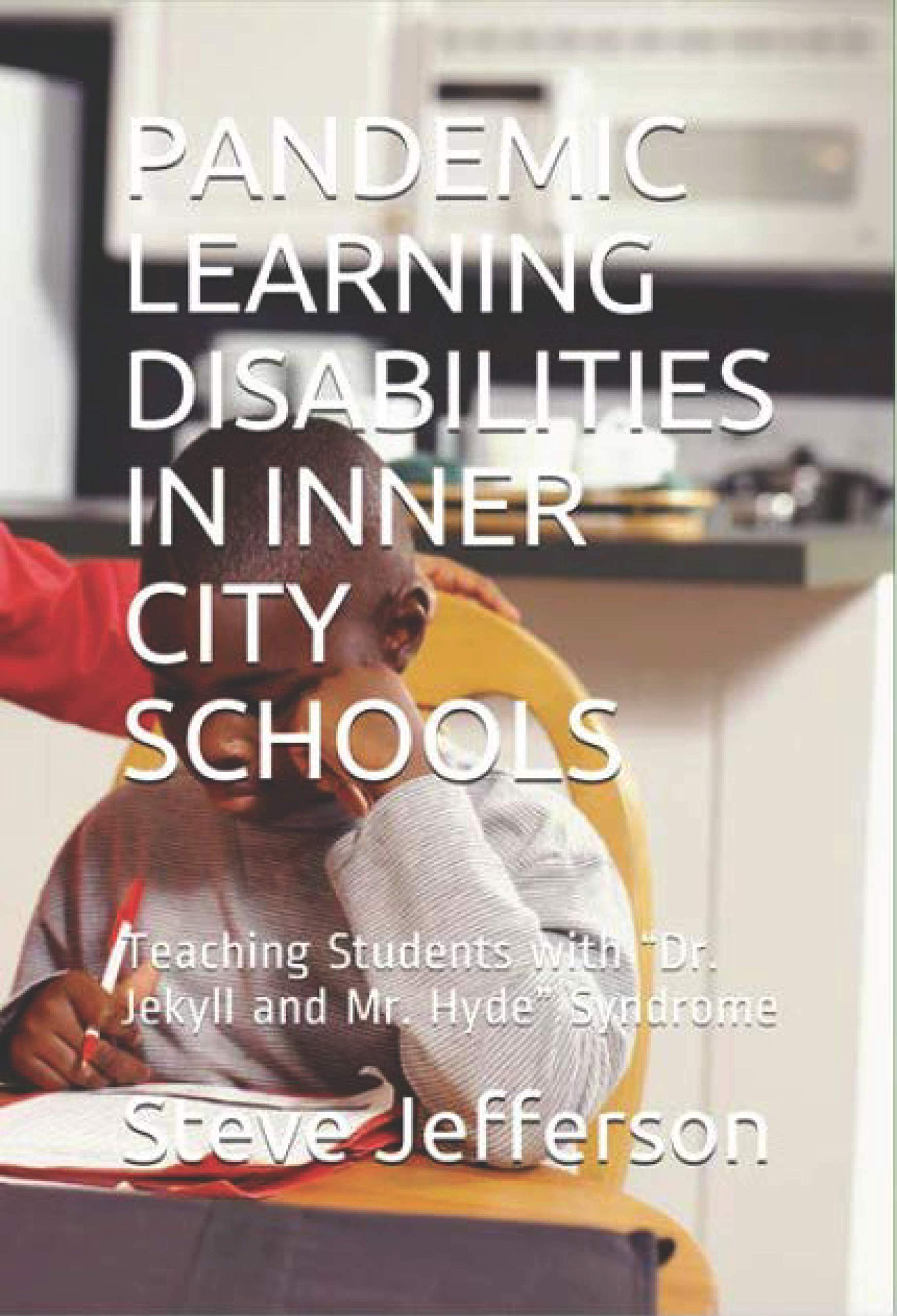 """PANDEMIC LEARNING DISABILITIES IN INNER CITY SCHOOLS: Teaching Students with """"Dr. Jekyll and Mr. Hyde"""" Syndrome"""