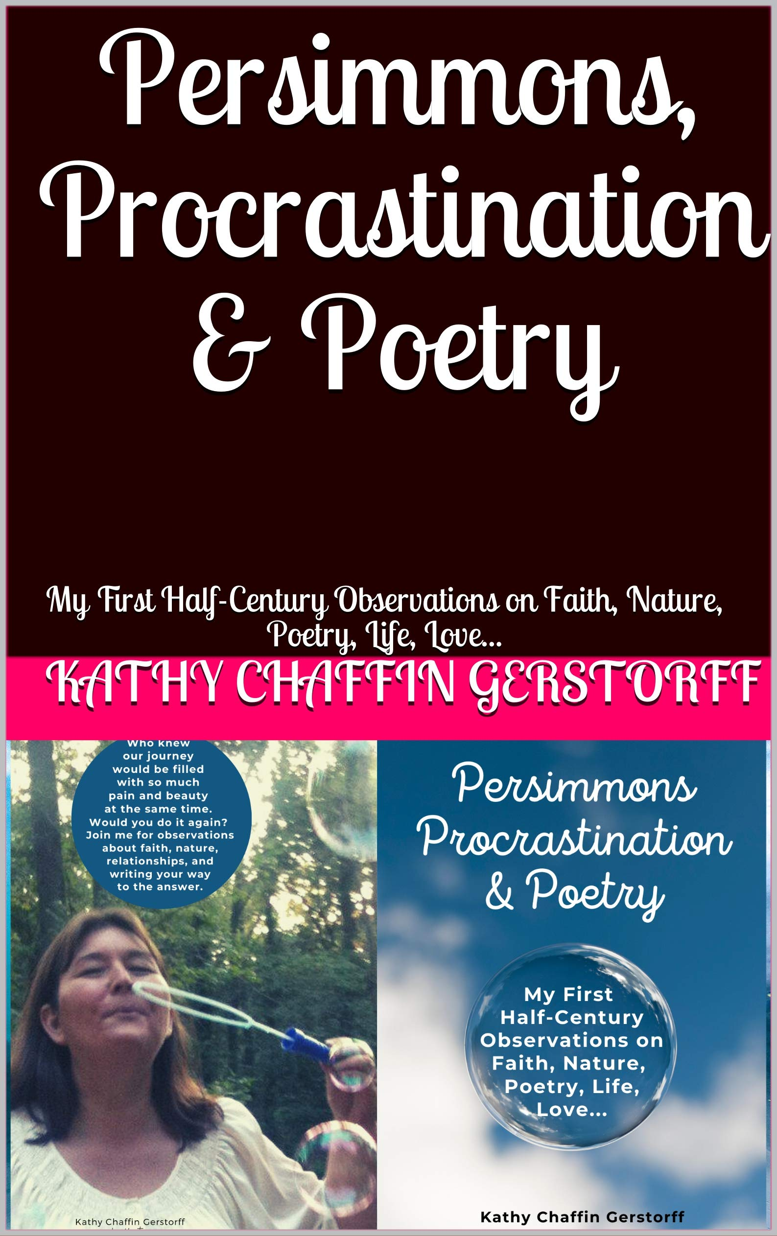 Persimmons, Procrastination & Poetry: My First Half-Century Observations on Faith, Nature, Poetry, Life, Love...
