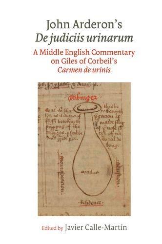 John Arderon's De judiciis urinarum: A Middle English Commentary on Giles of Corbeil's Carmen de urinis in Glasgow University Library, MS Hunter 328 ... 1310