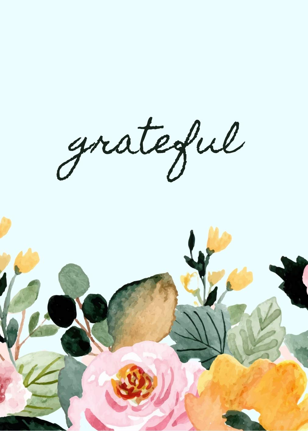 Grateful: A Daily Journal to Cultivate Calm, Peace, Happiness & Gratitude