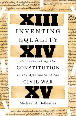 Inventing Equality: Reconstructing the Constitution in the Aftermath of the Civil War