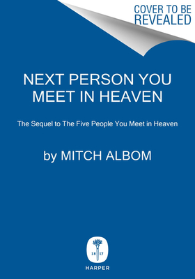 Next Person You Meet in Heaven: The Sequel to The Five People You Meet in Heaven