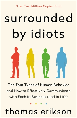 Surrounded by Idiots: The Four Types of Human Behavior and How to Effectively Communicate with Each in Business