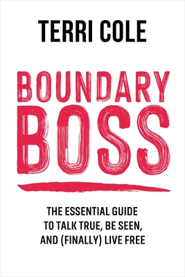 Boundary Boss: The Essential Guide to Talk True, Be Seen, and (Finally) Live Free