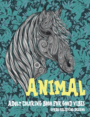 Adult Coloring Book for Good Vibes - Animal - Stress Relieving Designs