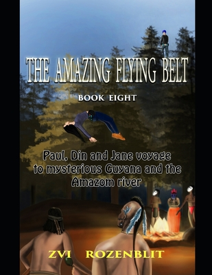 The amazing flying belt: Paul Din and Jane voyage to mysterious Guyana and the Amazon river.