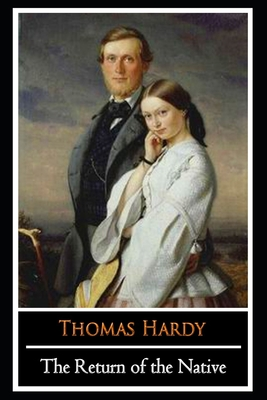 """The Return of the Native by Thomas Hardy (Fiction, Romance novel) """"The New Unabridged & Annotated Edition"""""""