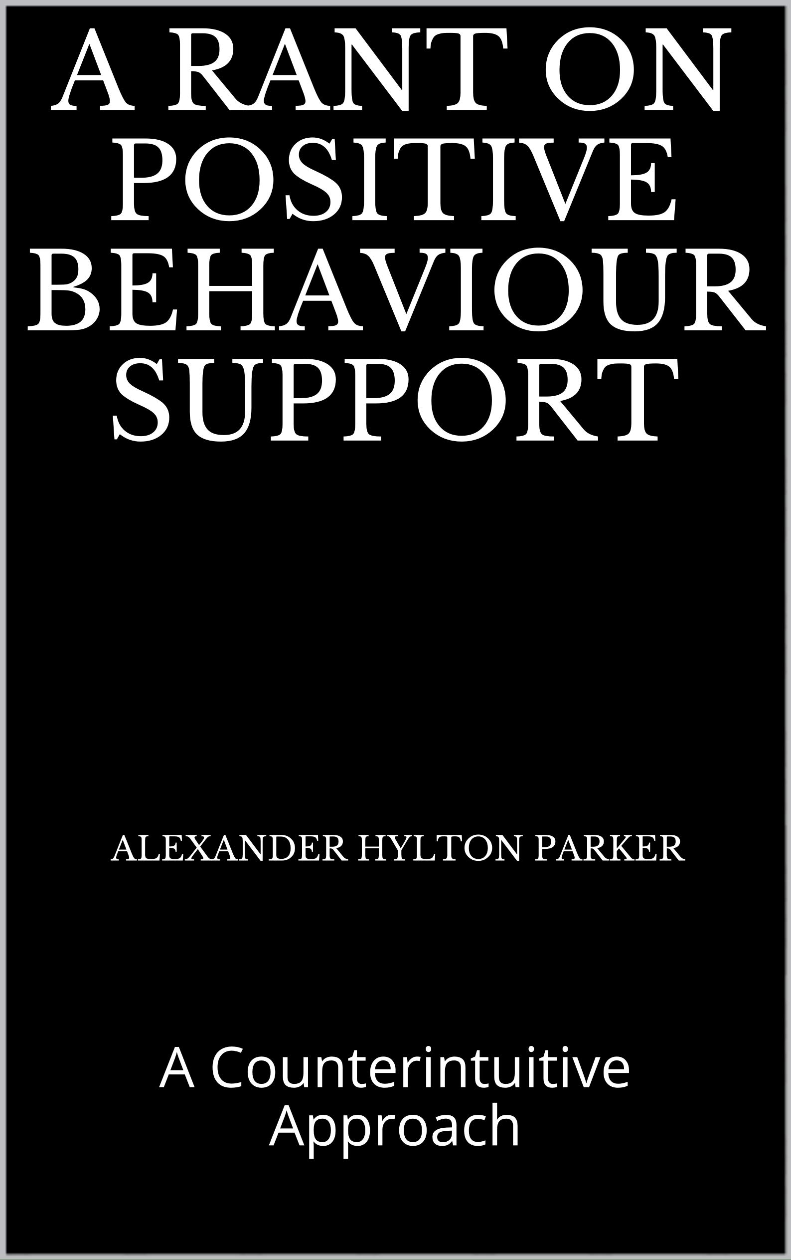 A Rant on Positive Behaviour Support: A Counterintuitive Approach