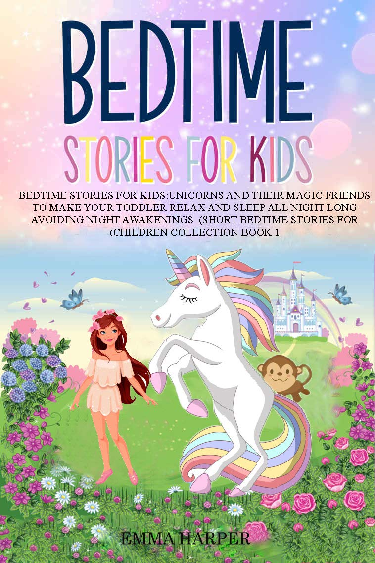 Bedtime Stories for Kids: Unicorns and Their Magic Friends to Make Your child Relax and Sleep All Night Long Avoiding Night Awakenings (Book 1) (Short Bedtime Stories for children collection book)