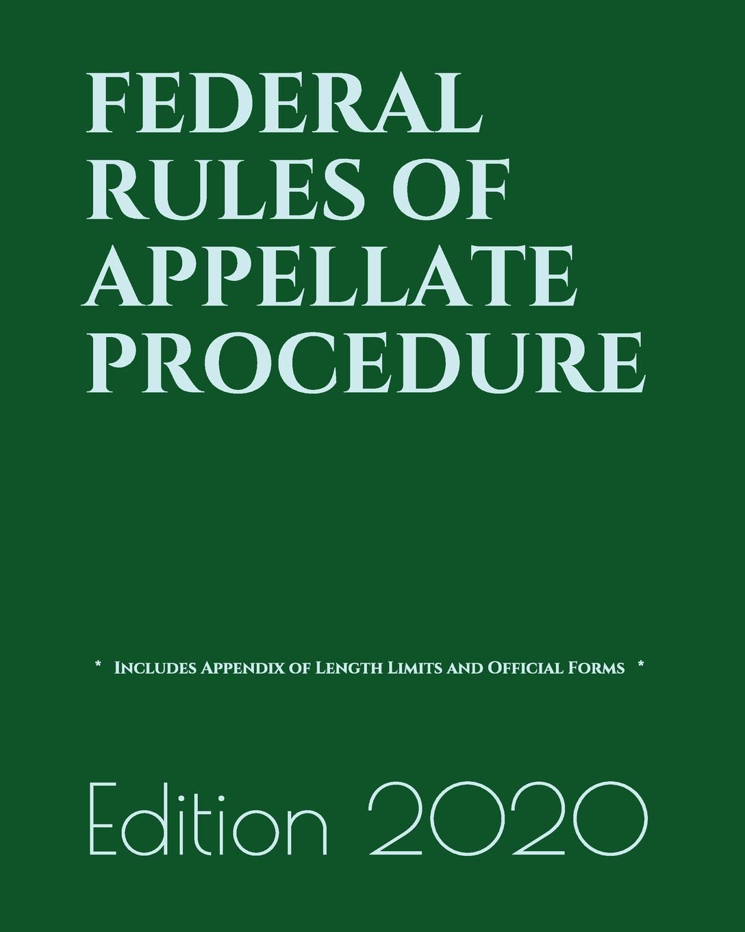 FEDERAL RULES OF APPELLATE PROCEDURE: Includes Appendix of Length Limits and Official Forms  