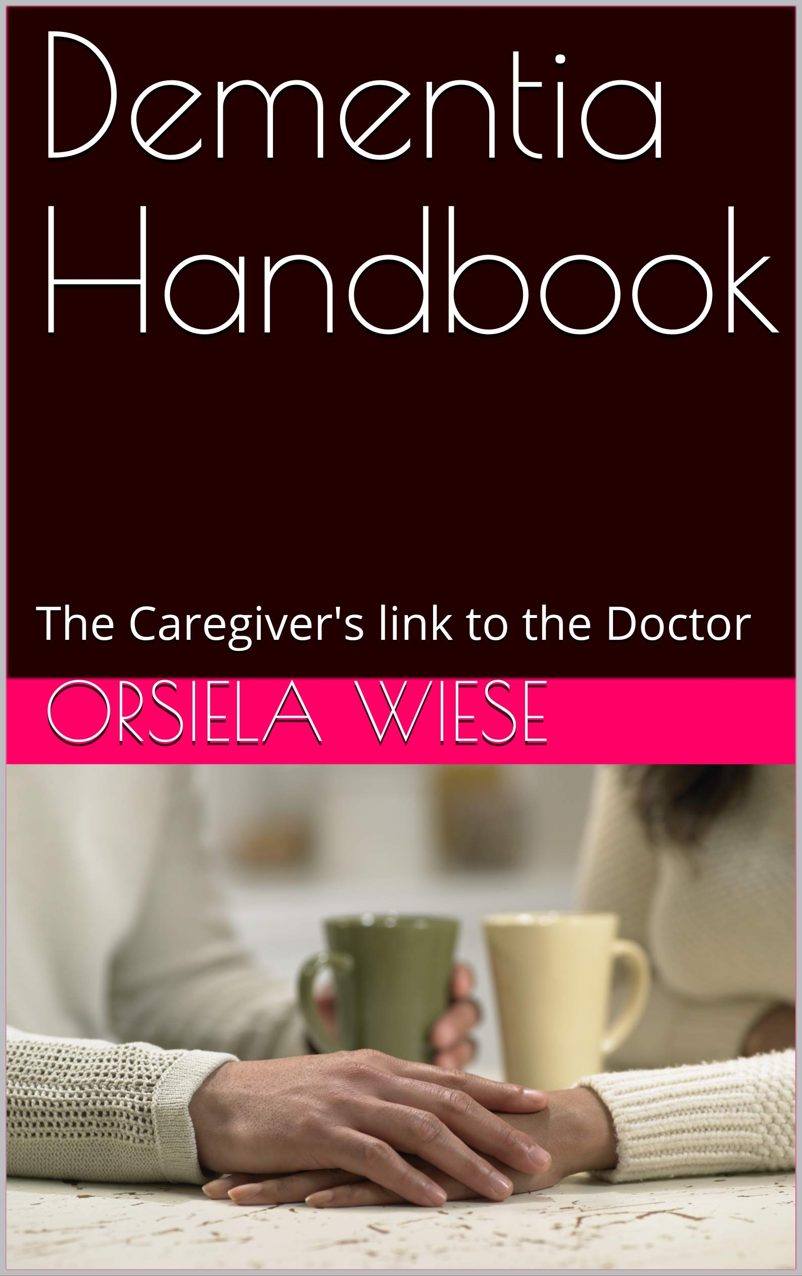 Dementia Handbook: The Caregiver's link to the Doctor