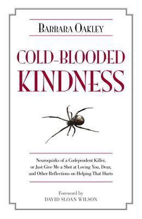 Cold-Blooded Kindness: Neuroquirks of a Codependent Killer, or Just Give Me a Shot at Loving You, Dear, and Other Reflections on Helping That Hurts
