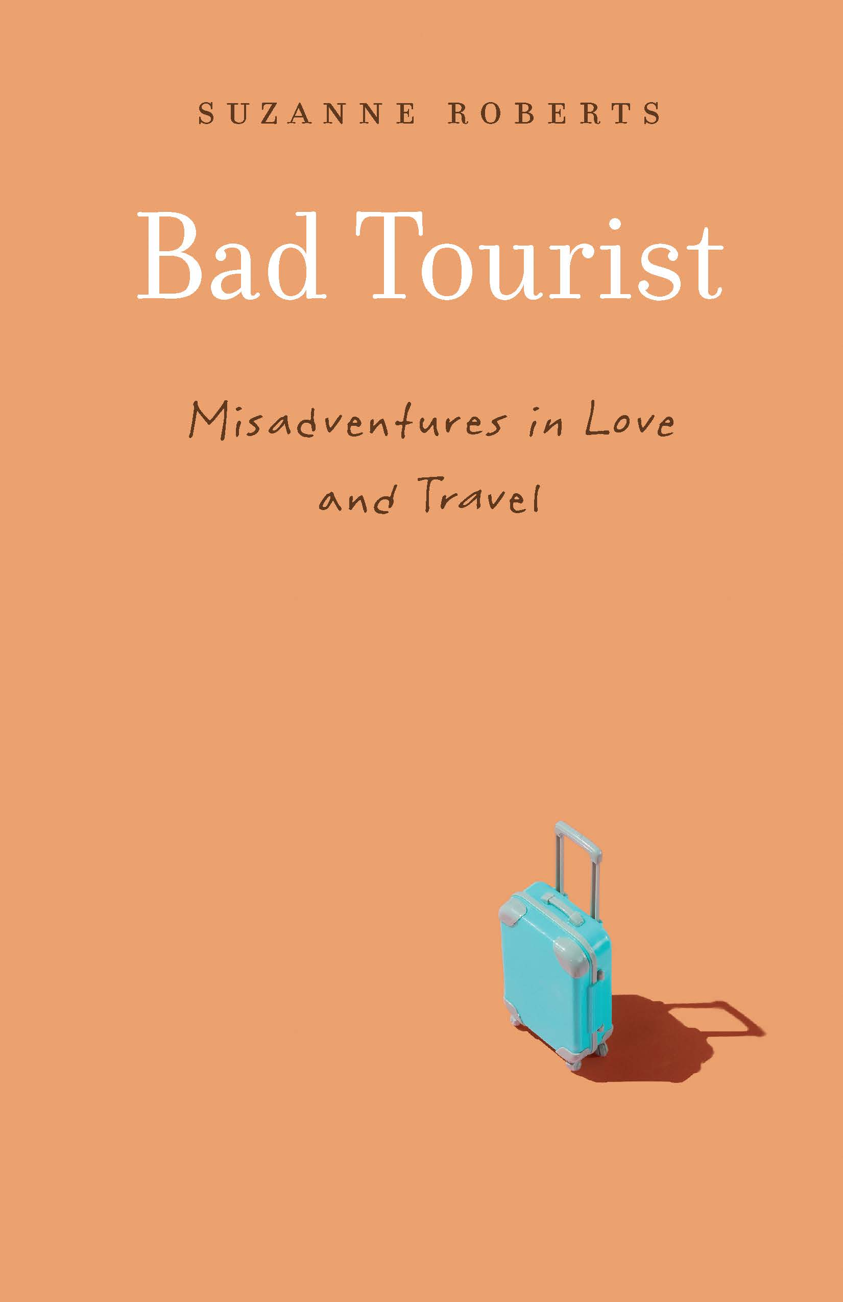 Bad Tourist: Misadventures in Love and Travel