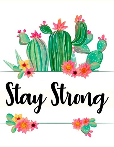 "Stay Strong: Writing Journal Composition Notebook (Size 8.5"" x 11"") has 100 College Ruled Pages Womens Kids Gift, Health Positivity, Inspiration Cactus Cute Gift"