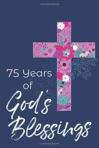 75 Years of God's Blessings: 75th Birthday - Positivity, Prayer and Gratitude Journal Notebook Diary - Positive Christian Mindset for Girls, Teens & Women - With Mandala Coloring Pages