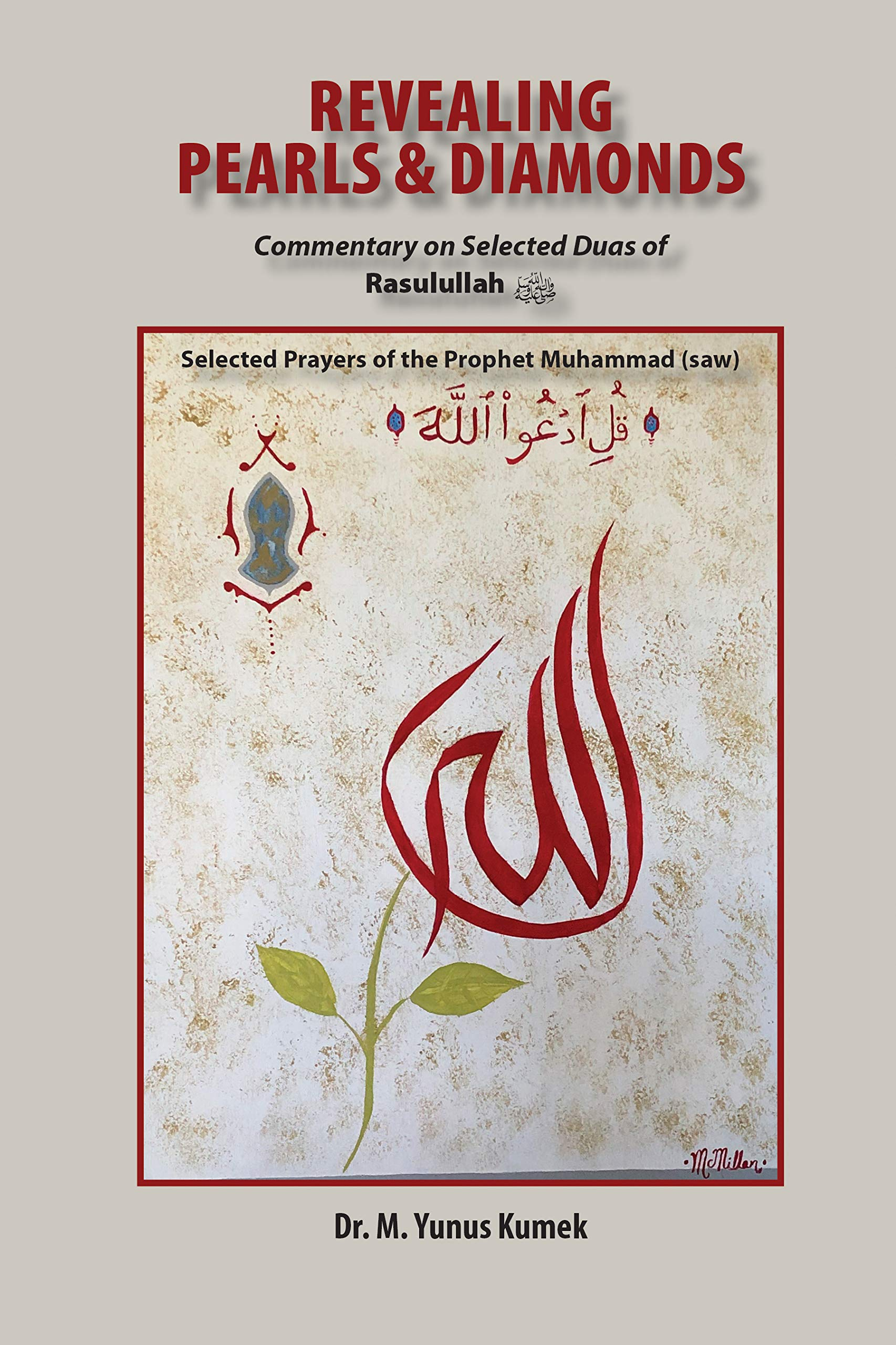 Revealing the Pearls and Diamonds: Selected Prayers of the Prophet Muhammad (saw): Commentary on the Selected Duas of Rasulullah صلى الله عليه وسلم