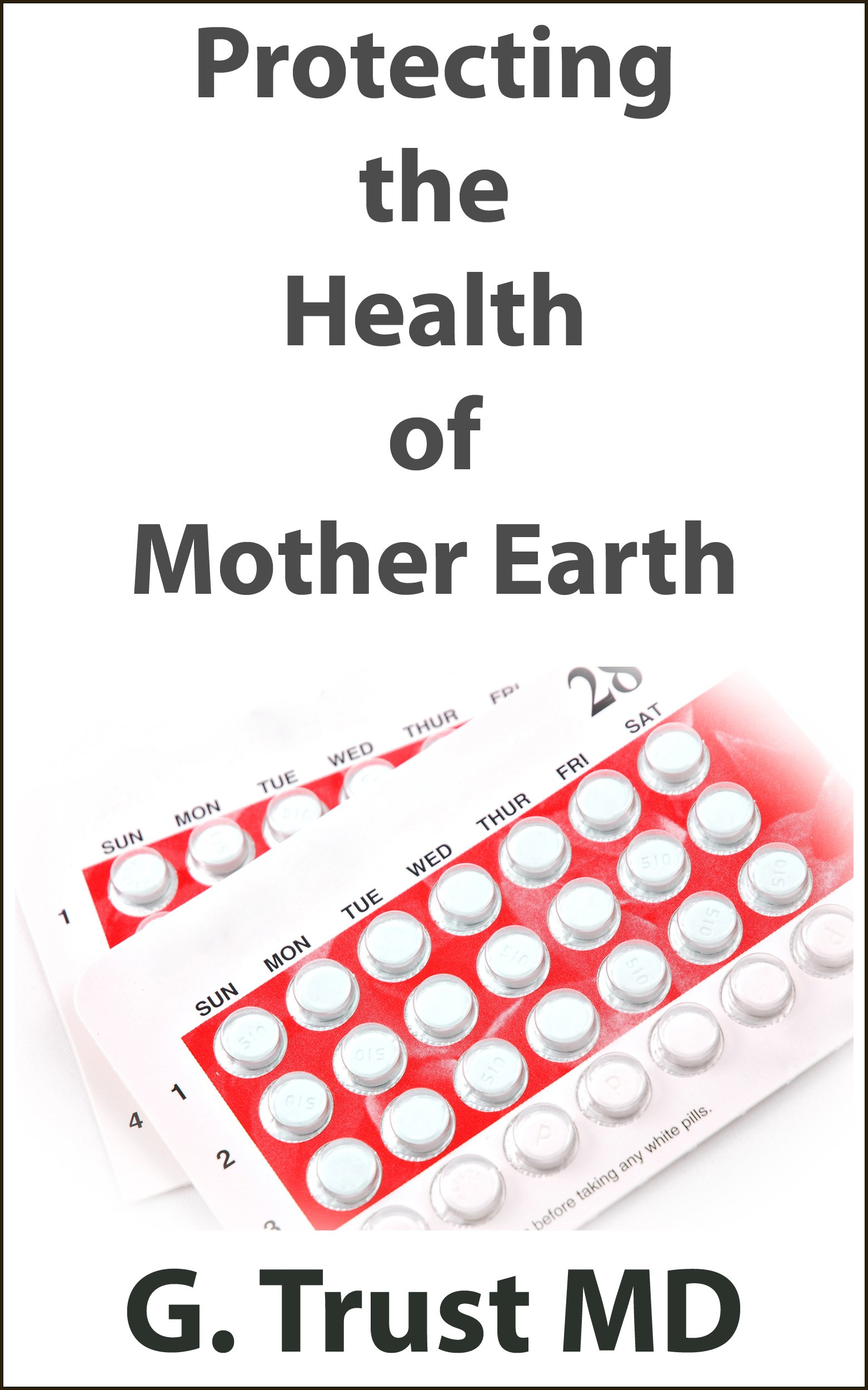 Protecting the Health of Mother Earth with The Pill (Women's Health in the 21st Century Book 20)