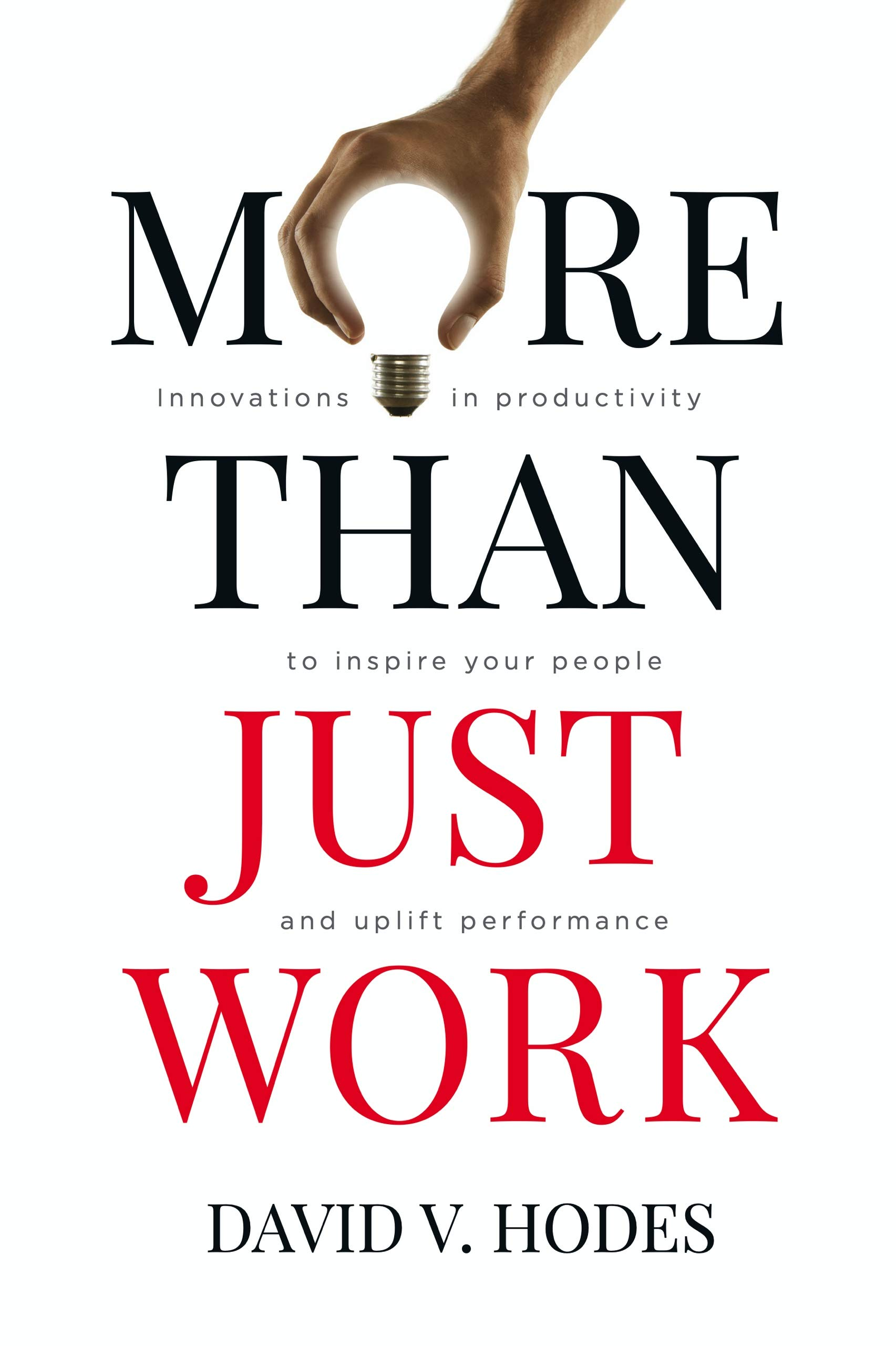 More Than Just Work: Innovations in Productivity to Inspire Your People and Uplift performance