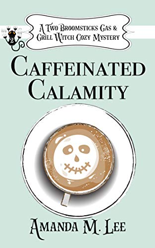 Caffeinated Calamity (A Two Broomsticks Gas & Grill Witch Cozy Mystery, #2)