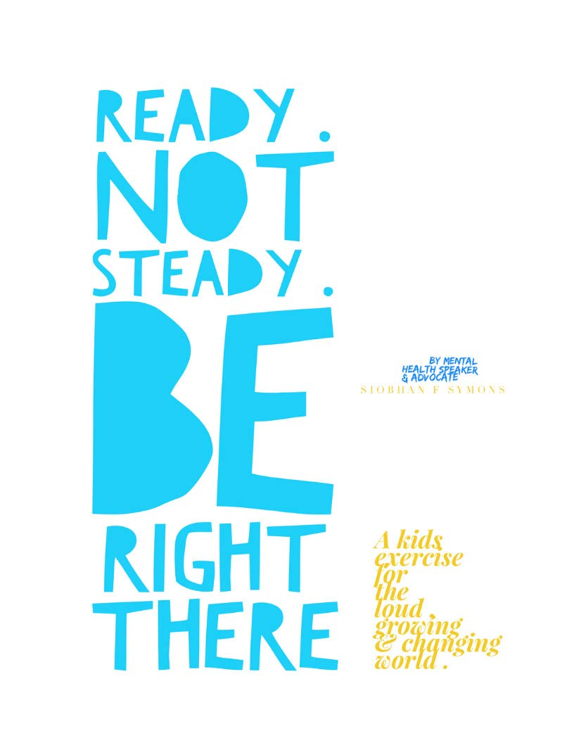Ready.Not Steady. Be right there: An exercise to help anxious ,strong , brave kids , navigate the changing, loud, growing world