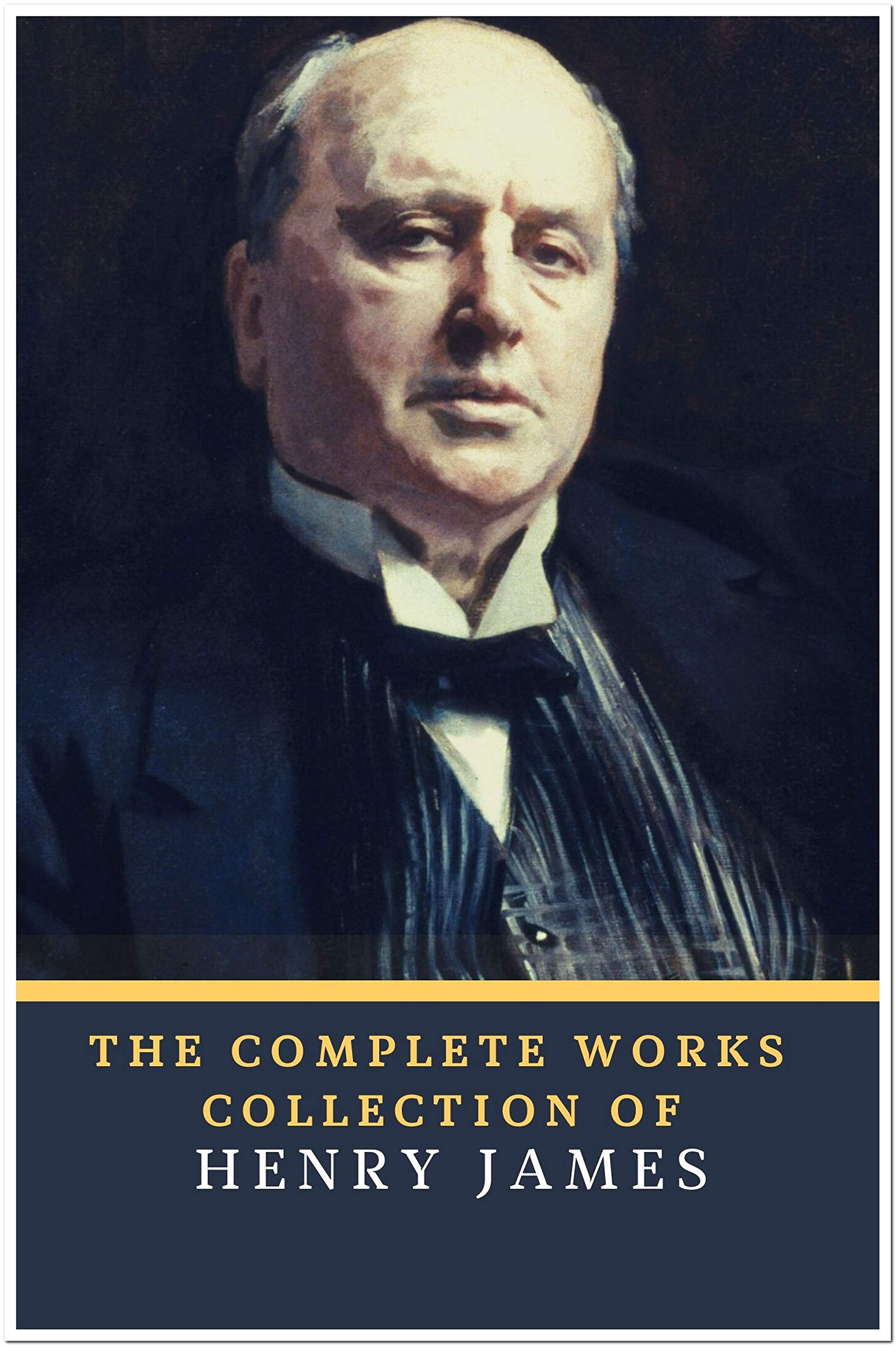 The Complete Works Collection of Henry James (Annotated): Collection Includes The Turn of the Screw, Daisy Miller, The Beast in the Jungle, The Portrait of a Lady, The Ambassadors, And More