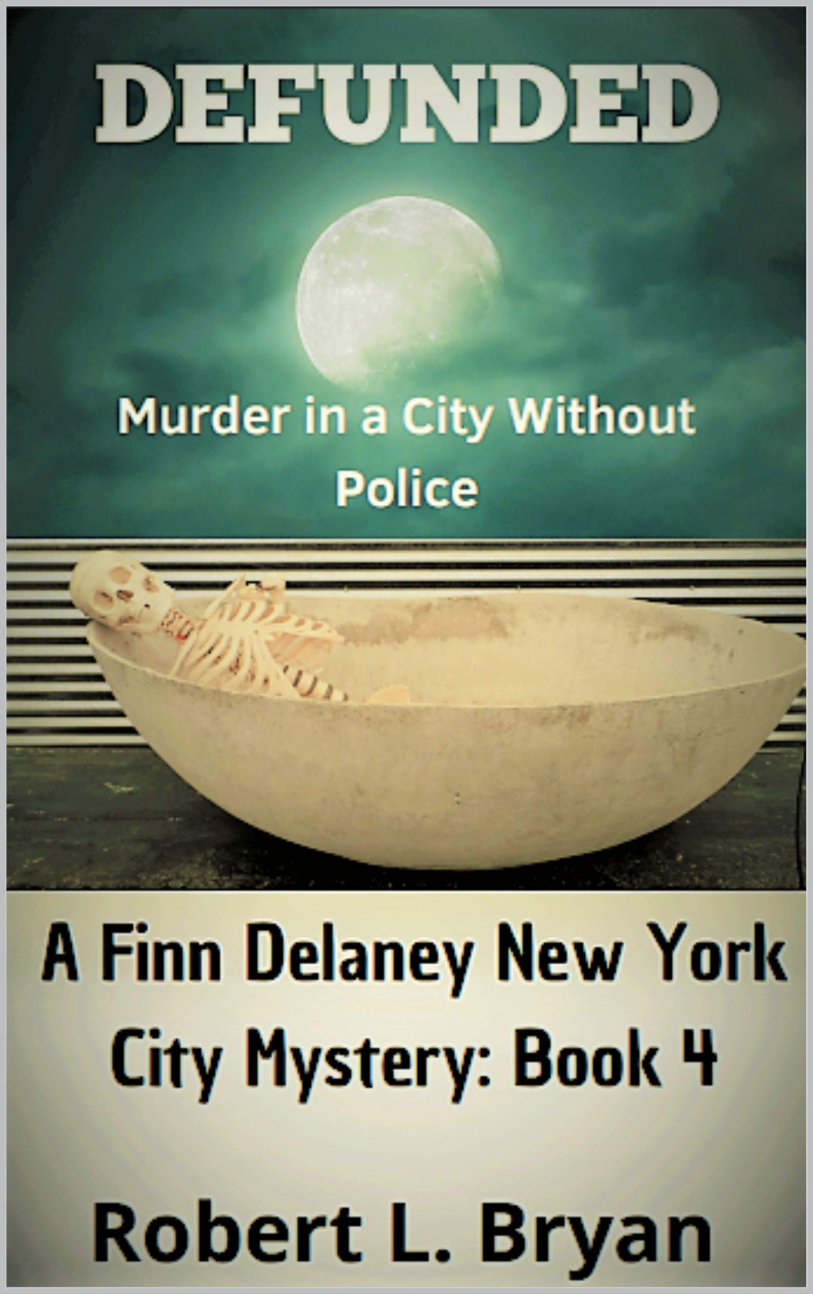 DEFUNDED: Murder in a City without Police (A Finn Delaney New York City Mystery Book 4)